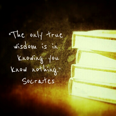 The only true wisdom is in knowing you know nothing. -- Socrates